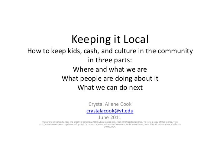Keeping it LocalHow to keep kids, cash, and culture in the communityin three parts:Where and what we areWhat people are do...