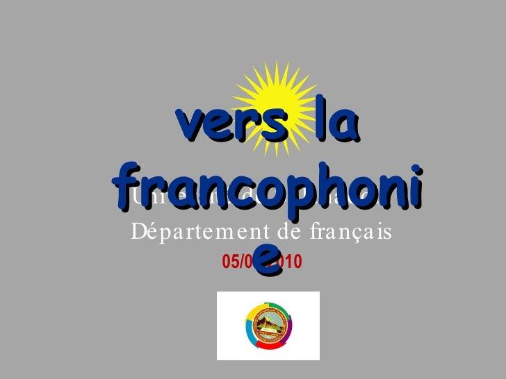 Universit é de Salahaddin Département de français 05/05/2010 vers la francophonie