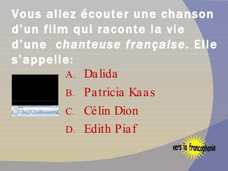 Vous allez écouter une chanson d'un film qui raconte la vie d'une  chanteuse française.  Elle s'appelle: <ul><li>Dalida  <...