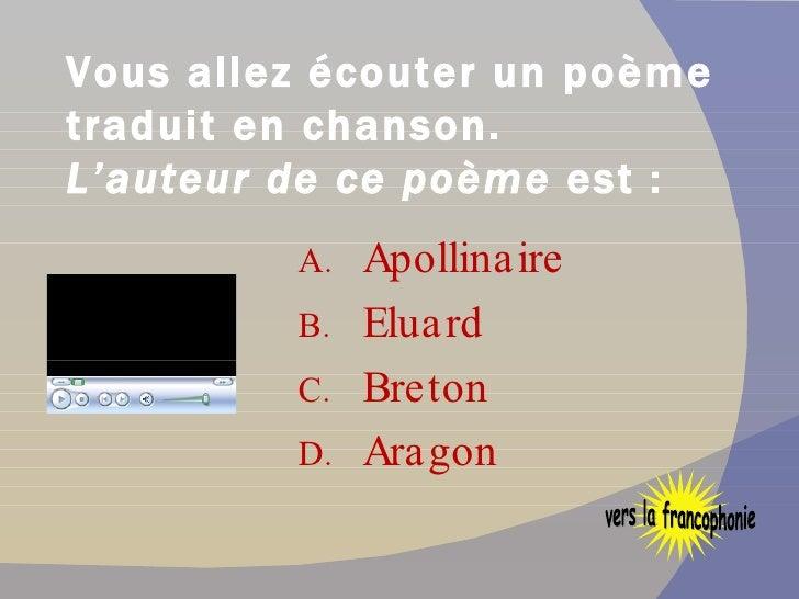 Vous allez écouter un poème traduit en chanson. L'auteur de ce poème  est: <ul><li>Apollinaire  </li></ul><ul><li>Eluard ...