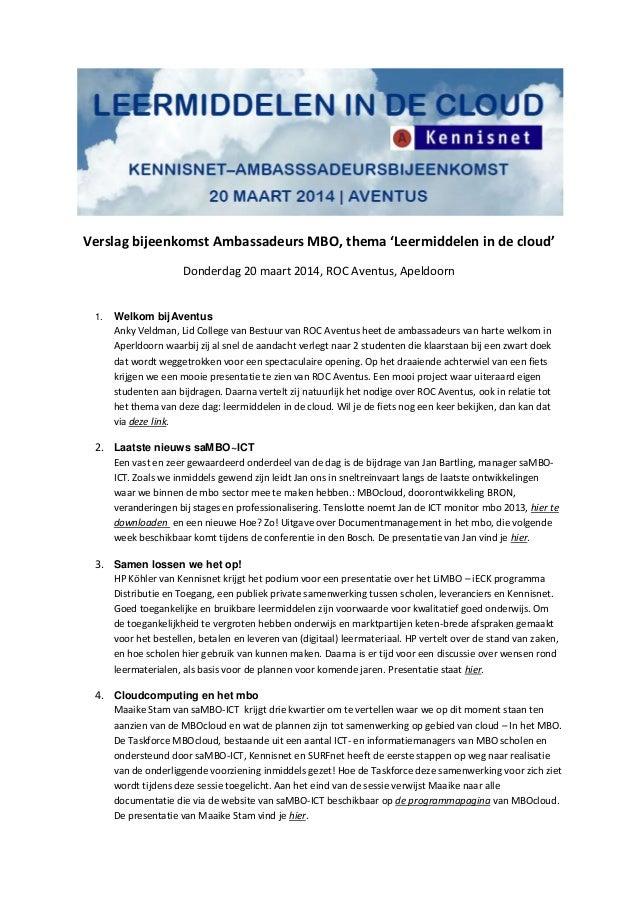 Verslag bijeenkomst Ambassadeurs MBO, thema 'Leermiddelen in de cloud' Donderdag 20 maart 2014, ROC Aventus, Apeldoorn 1. ...