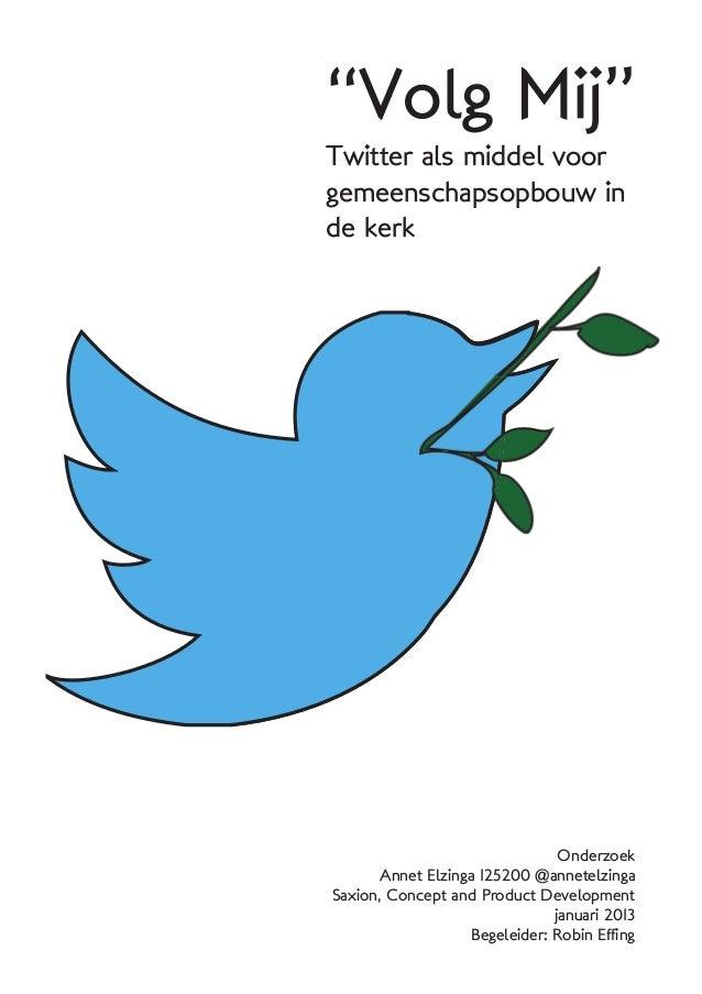 """""""Volg Mij""""Twitter als middel voorgemeenschapsopbouw inde kerk                                 Onderzoek       Annet Elzing..."""