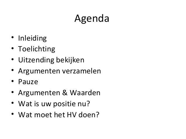 Agenda • • • • • • • •  Inleiding Toelichting Uitzending bekijken Argumenten verzamelen Pauze Argumenten & Waarden Wat is ...