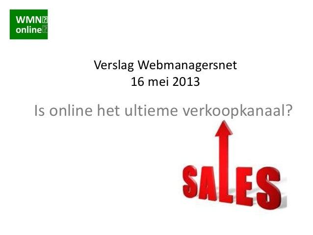 WMNonlineVerslag Webmanagersnet16 mei 2013Is online het ultieme verkoopkanaal?