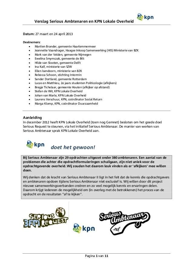 Verslag Serious Ambtenaren en KPN Lokale Overheid Datum: 27 maart en 24 april 2013 Deelnemers: Locatie:  Martien Brander,...