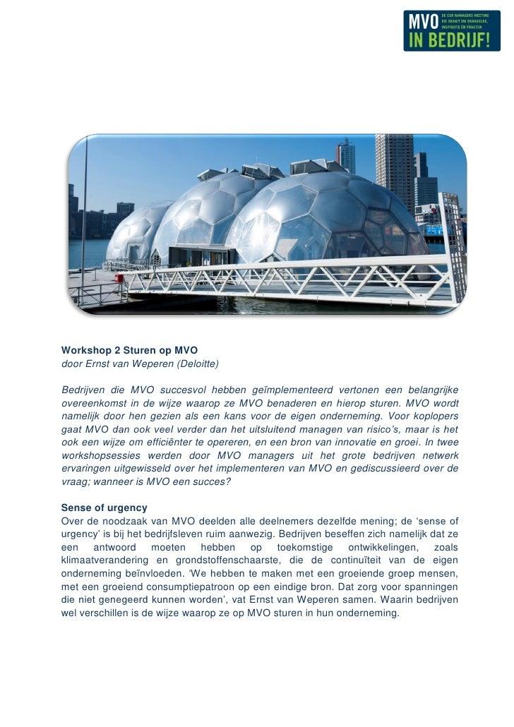 Workshop 2 Sturen op MVOdoor Ernst van Weperen (Deloitte)Bedrijven die MVO succesvol hebben geïmplementeerd vertonen een b...