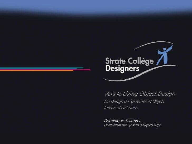 Vers le Living Object Design                                Du Design de Systèmes et Objets                               ...