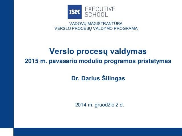 VADOVŲ MAGISTRANTŪRA  VERSLO PROCESŲ VALDYMO PROGRAMA  Verslo procesų valdymas  2015 m. pavasario modulio programos prista...