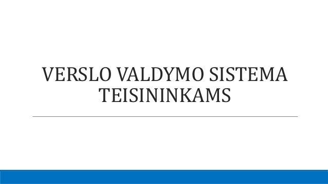 VERSLO VALDYMO SISTEMA TEISININKAMS