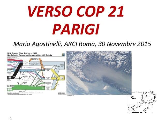 VERSO COP 21 PARIGI PER UNA RICONVERSIONE ECONOMICA DELL'ECONOMIA Mario Agostinelli, ARCI Roma, 30 Novembre 2015 1