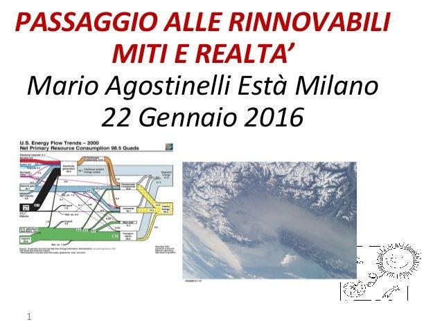 PASSAGGIO ALLE RINNOVABILI MITI E REALTA' Mario Agostinelli Està Milano 22 Gennaio 2016 1