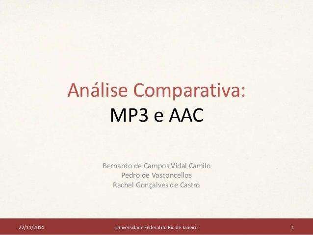 Análise Comparativa:  MP3 e AAC  Bernardo de Campos Vidal Camilo  Pedro de Vasconcellos  Rachel Gonçalves de Castro  22/11...