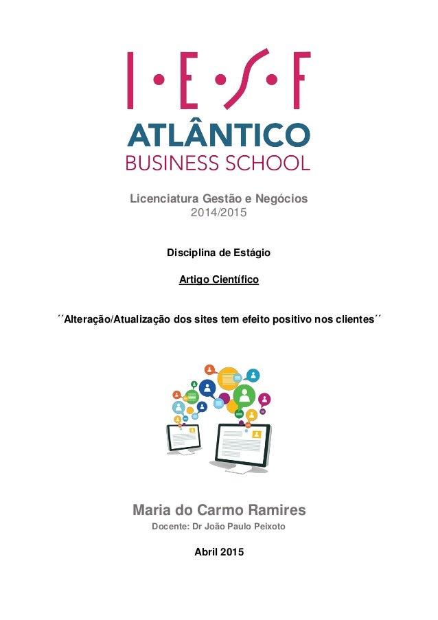 1 Licenciatura Gestão e Negócios 2014/2015 Disciplina de Estágio Artigo Científico ´´Alteração/Atualização dos sites tem e...