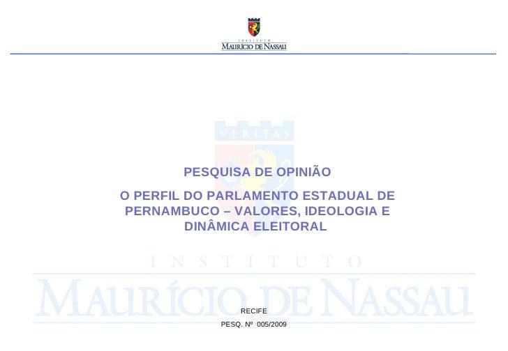 PESQUISA DE OPINIÃO O PERFIL DO PARLAMENTO ESTADUAL DE PERNAMBUCO – VALORES, IDEOLOGIA E DINÂMICA ELEITORAL  RECIFE PESQ. ...