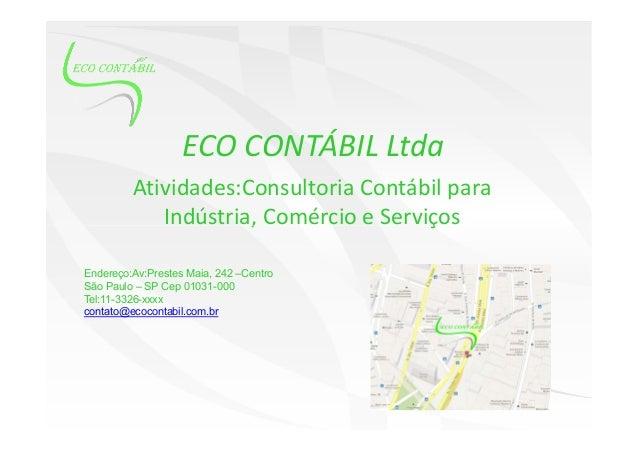 ECO CONTÁBIL Ltda Atividades:Consultoria Contábil para Indústria, Comércio e ServiçosIndústria, Comércio e Serviços Endere...