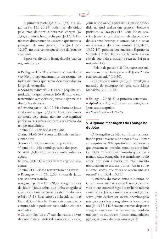 9 VidaPastoral•ano56•nº-305 A primeira parte (Jo 2,1-11,54) e a se- gunda (Jo 13,1-20,29) podem ser divididas pelo tema da...