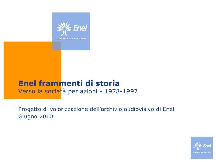 Enel frammenti di storia Verso la società per azioni - 1978-1992 Progetto di valorizzazione dell'archivio audiovisivo di E...
