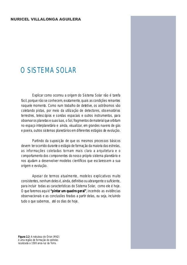 Explicar como ocorreu a origem do Sistema Solar não é tarefa fácil, porque não se conhecem, exatamente, quais as condições...