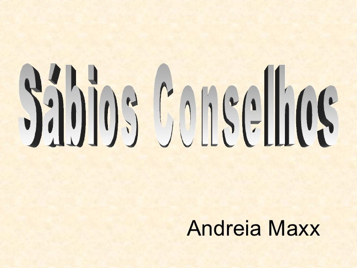 Andreia Maxx Sábios Conselhos