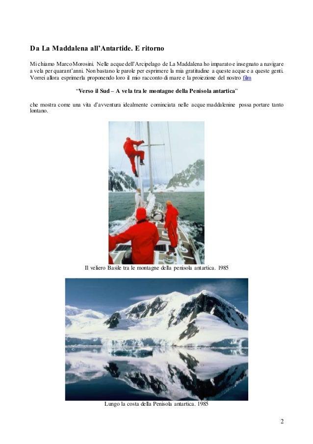2 Da La Maddalena all'Antartide. E ritorno Mi chiamo MarcoMorosini. Nelle acque dell'Arcipelago de La Maddalena ho imparat...
