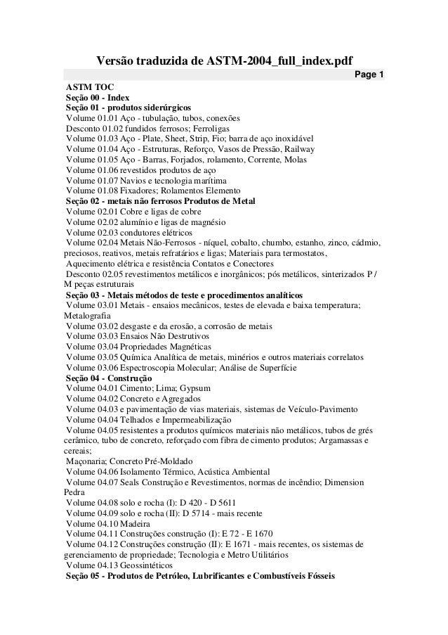 Versão traduzida de ASTM-2004_full_index.pdfPage 1ASTM TOCSeção 00 - IndexSeção 01 - produtos siderúrgicosVolume 01.01 Aço...