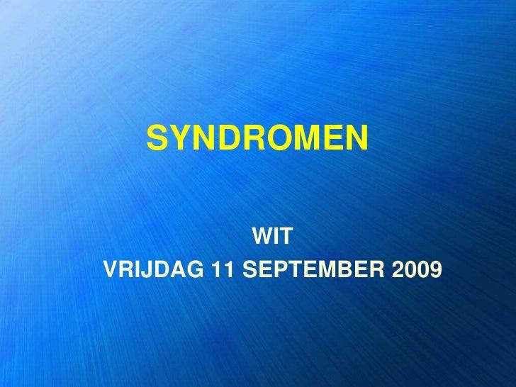 SYNDROMEN<br />WIT <br />VRIJDAG 11 SEPTEMBER 2009<br />