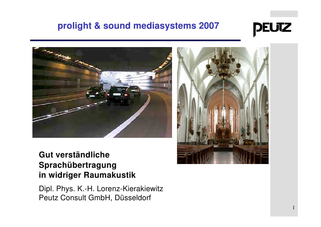 prolight & sound mediasystems 2007     Gut verständliche Sprachübertragung in widriger Raumakustik Dipl. Phys. K.-H. Loren...