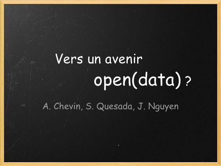 Vers un avenir                  open(data)  ? A. Chevin, S. Quesada, J. Nguyen