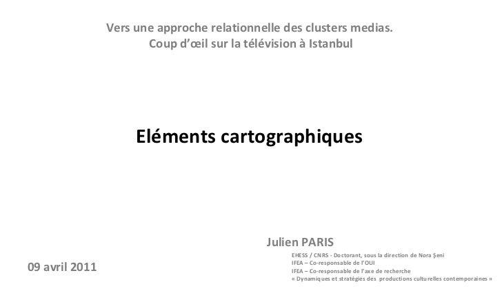 Vers une approche relationnelle des clusters medias.  Coup d'œil sur la télévision à Istanbul <ul><li>Julien PARIS </li></...