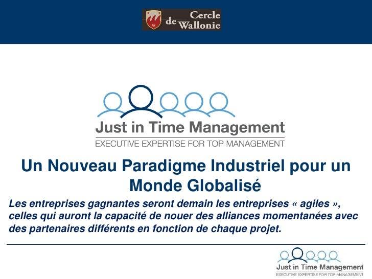 Un Nouveau Paradigme Industriel pour un Monde Globalisé<br />Les entreprises gagnantes seront demain les entreprises «agi...