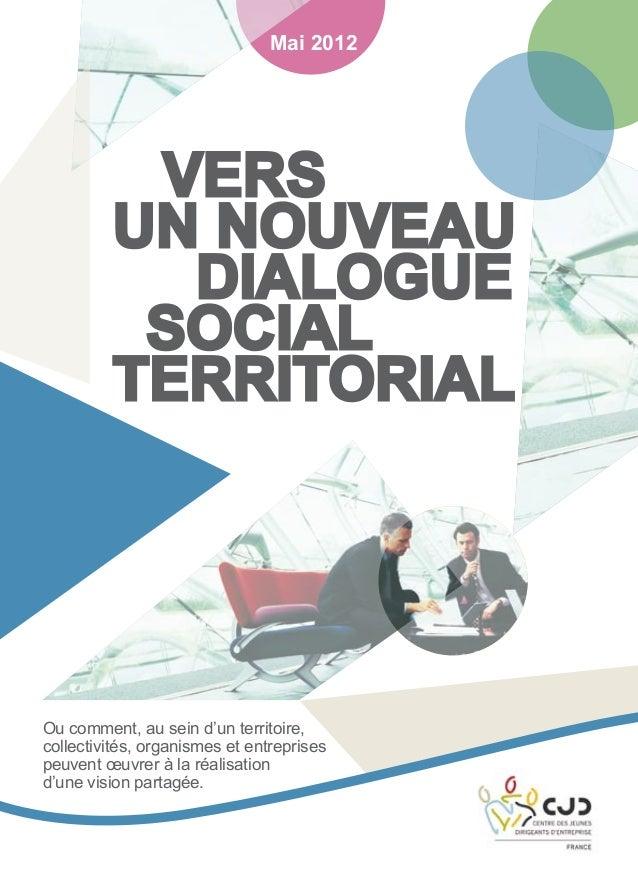 Mai 2012  Vers un nouveau Dialogue Social Territorial  Ou comment, au sein d'un territoire, collectivités, organismes et e...