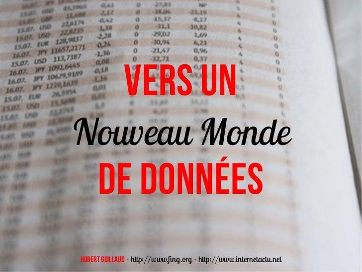 VERS UNNouveau Monde     DE DONNéesHubert Guillaud - http://www.fing.org - http://www.internetactu.net