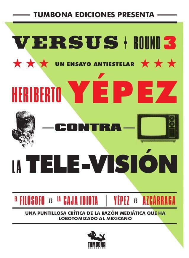 EL VS VSFILÓSOFO LA CAJA IDIOTA YÉPEZ AZCÁRRAGA UNA PUNTILLOSA CRÍTICA DE LA RAZÓN MEDIÁTICA QUE HA LOBOTOMIZADO AL MEXICA...
