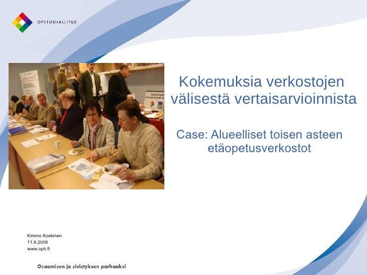 Kokemuksia verkostojen  välisestä vertaisarvioinnista Case: Alueelliset toisen asteen etäopetusverkostot Kimmo Koskinen 11...