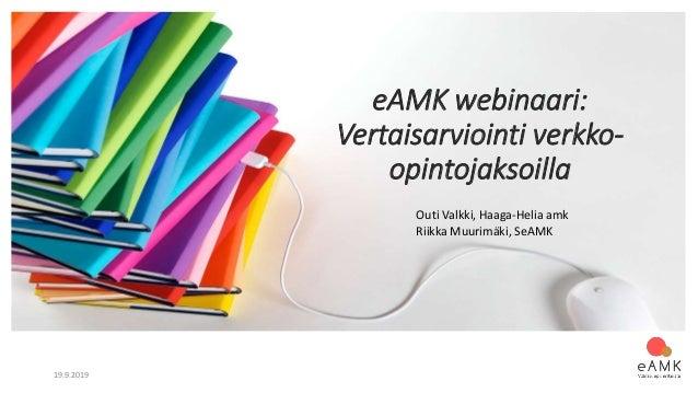 19.9.2019 eAMK webinaari: Vertaisarviointi verkko- opintojaksoilla Outi Valkki, Haaga-Helia amk Riikka Muurimäki, SeAMK