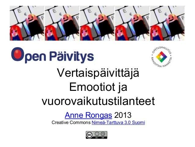 Vertaispäivittäjä Emootiot ja vuorovaikutustilanteet Anne Rongas 2013 Creative Commons Nimeä-Tarttuva 3.0 Suomi