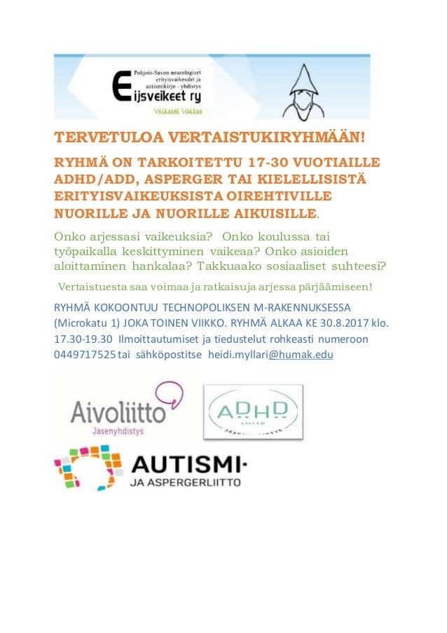 TERVETULOA VERTAISTUKIRYHMÄÄN! RYHMÄ ON TARKOITETTU 17-30 VUOTIAILLE ADHD/ADD, ASPERGER TAI KIELELLISISTÄ ERITYISVAIKEUKSI...