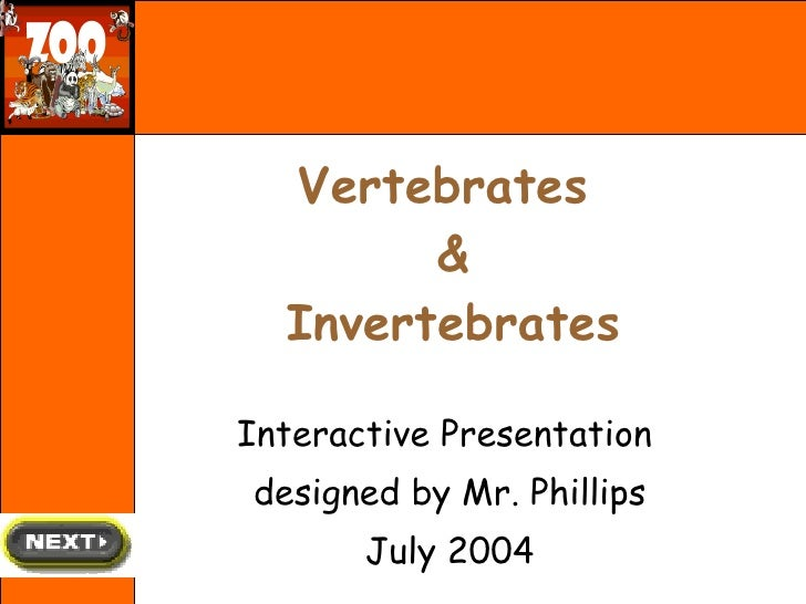 Vertebrates  & Invertebrates Interactive Presentation  designed by Mr. Phillips July 2004