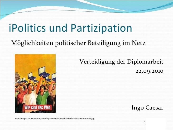 iPolitics und Partizipation <ul><li>Möglichkeiten politischer Beteiligung im Netz </li></ul><ul><li>Verteidigung der Diplo...