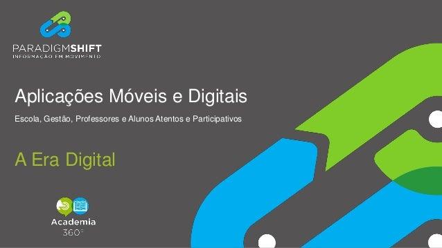 Aplicações Móveis e Digitais Escola, Gestão, Professores e Alunos Atentos e Participativos A Era Digital