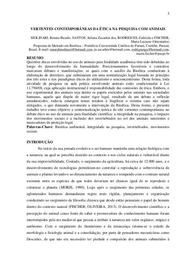1 VERTENTES CONTEMPORÂNEAS DA ÉTICA NA PESQUISA COM ANIMAIS MOLINARI, Renata Bicudo, SANTOS, Juliana Zacarkin dos, RODRIGU...