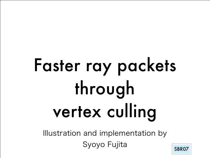 Faster ray packets      through   vertex culling                  SBR07