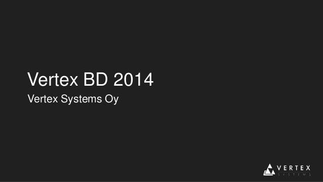 Vertex BD 2014 Vertex Systems Oy