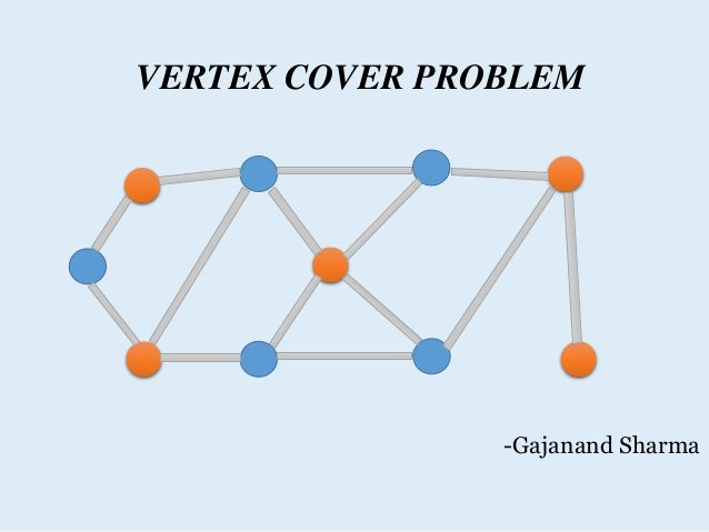VERTEX COVER PROBLEM -Gajanand Sharma