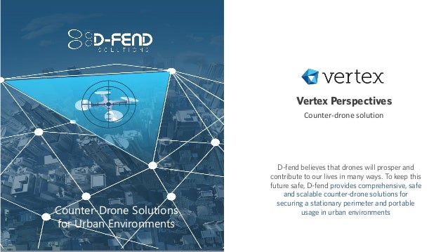 Vertex Perspectives Counter-drone solution D-fend believes that drones will prosper and contribute to our lives in many wa...