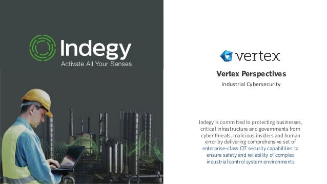 Vertex Perspectives Industrial Cybersecurity Indegy is committed to protecting businesses, critical infrastructure and gov...