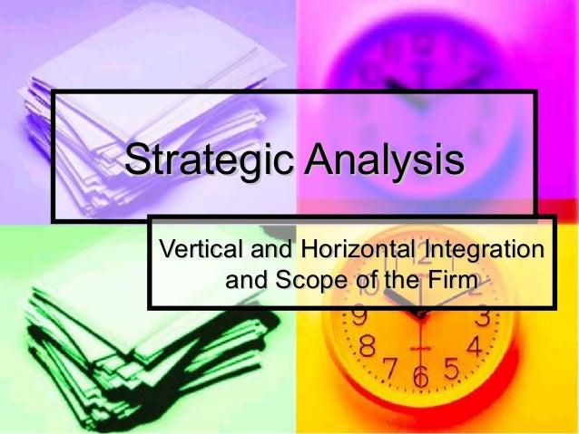 Strategic AnalysisStrategic Analysis Vertical and Horizontal IntegrationVertical and Horizontal Integration and Scope of t...