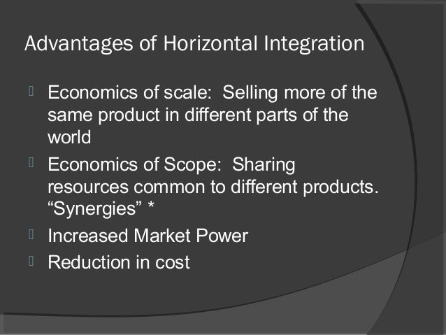 advantages and disadvantages of horizontal integration What is vertical integration find examples, advantages and risks of vertically integrating your business through our free online business courses.