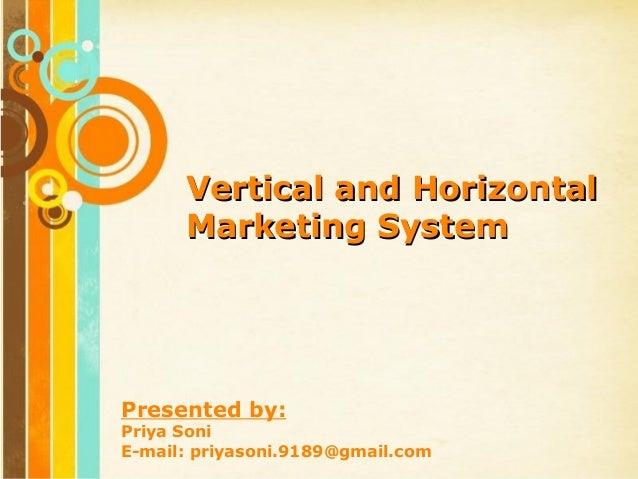 Vertical and Horizontal        Marketing SystemPresented by:Priya Soni              Free Powerpoint TemplatesE-mail: priya...