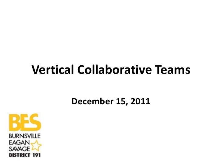 Vertical Collaborative Teams       December 15, 2011